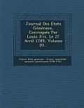 Journal Des Etats Generaux, Convoques Par Louis XVI, Le 27 Avril 1789, Volume 20...