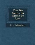Vies Des Saints Du Dioc Se de Lyon
