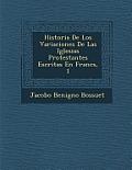 Historia de Los Variaciones de Las Iglesias Protestantes Escritas En Franc S, 1