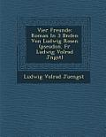 Vier Freunde: Roman in 3 B Nden Von Ludwig Rosen (Pseudon. Fur Ludwig Volrad J Ngst)