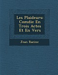 Les Plaideurs: Com Die En Trois Actes Et En Vers