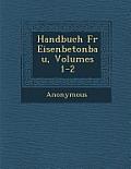 Handbuch Fur Eisenbetonbau, Volumes 1-2