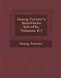 Georg Forster's S Mmtliche Schrifte, Volumes 6-7