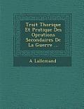 Trait Th Orique Et Pratique Des Op Rations Secondaires de La Guerre ...