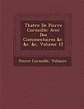 Th Atre de Pierre Corneille: Avec Des Commentaires &C. &C. &C, Volume 12