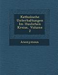 Katholische Unterhaltungen Im H Uslichen Kreise, Volume 2