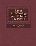 Revue Arch Eologique, Volume 12, Part 2