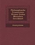 Philosophische Tr Umereien: Weisen Guten Menschen Gewidmet