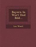 Bayern in Wort Und Bild...