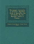 Newspaper Accounts, a Treatise, Together with a Specimen Set of Books, by B.T. Norton, and G.T. Feasey...