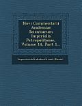 Novi Commentarii Academiae Scientiarum Imperialis Petropolitanae, Volume 14, Part 1...