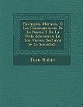 Exemplos Morales, O Las Consequencias de La Buena y de La Mala Educacion En Los Varios Destinos de La Sociedad...