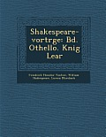 Shakespeare-Vortr GE: Bd. Othello. K Nig Lear