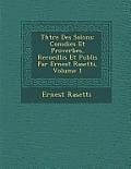 Th Tre Des Salons: Com Dies Et Proverbes, Recueillis Et Publi S Par Ernest Rasetti, Volume 1