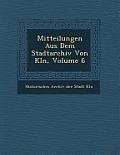 Mitteilungen Aus Dem Stadtarchiv Von K Ln, Volume 6