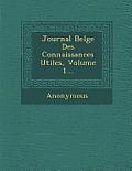 Journal Belge Des Connaissances Utiles, Volume 1...