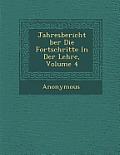 Jahresbericht Ber Die Fortschritte in Der Lehre, Volume 4