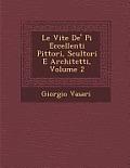 Le Vite de' Pi Eccellenti Pittori, Scultori E Architetti, Volume 2