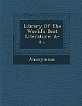 Library of the World's Best Literature: A-Z...