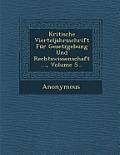 Kritische Vierteljahrsschrift Fur Gesetzgebung Und Rechtswissenschaft ..., Volume 5...
