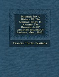 Materials for a History of the Sessions Family in America: The Descendants of Alexander Sessions of Andover, Mass., 1669...