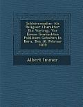 Schleiermacher ALS Religi Ser Charakter: Ein Vortrag, VOR Einem Gemischten Publikum Gehalten in Bern, Den 18. Februar 1859