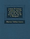 Lettres de Ciceron a Atticus, Avec Des Remarques Et Le Texte Lat. de L'Ed. de Graevius, Par M. L. Mongault...