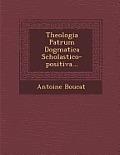 Theologia Patrum Dogmatica Scholastico-Positiva...