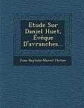 Etude Sur Daniel Huet, Eveque D'Avranches...