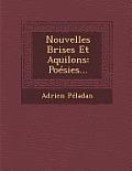 Nouvelles Brises Et Aquilons: Poesies...