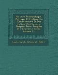 Histoire Philosophique, Politique Et Critique Du Christianisme Et Des Eglises Chretiennes, Despuis Jesus Jusqua U Dix-Neuvieme Siecle, Volume 1...