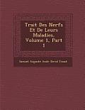 Trait Des Nerfs Et de Leurs Maladies, Volume 1, Part 1