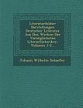 Literaturbilder: Darstellungen Deutscher Literatur Aus Den Werken Der Vorzuglichsten Literarhistoriker, Volumes 1-2...