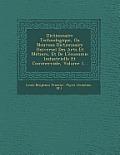 Dictionnaire Technologique, Ou Nouveau Dictionnaire Universel Des Arts Et Metiers, Et de L'Economie Industrielle Et Commerciale, Volume 1...