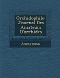 Orchidophile: Journal Des Amateurs D'Orchide S