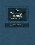 Die Werkzeugmaschine, Volume 5...