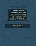 Uttara Rama Cheritra, or the Continuation of the History of Rama: A Drama