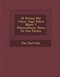 El Drama del Alma: Algo Sobre M Jico y Maximiliano, Poes a En DOS Partes