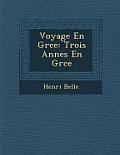 Voyage En Gr Ce: Trois Ann Es En Gr Ce
