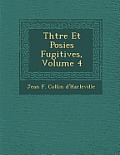 Th Tre Et Po Sies Fugitives, Volume 4