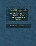 Guia del Maestro de Instrucci N Primaria O Estudios Morales Acerca de Sus Disposiciones y Conducta