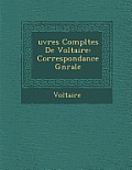 Uvres Completes de Voltaire: Correspondance G N Rale