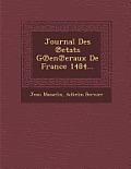 Journal Des Etats G En Eraux de France 1484...