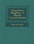 King Ren 's Daughter: A Danish Lyrical Drama
