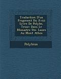 Traduction D'Un Fragment Du XVIII Livre de Polybe, Trouv Dans Le Monast Re Ste. Laure Au Mont Athos