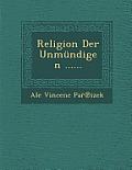 Religion Der Unmundigen ......