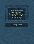 The American Cyclopaedia: A Popular Dictionary of General Knowledge