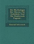 Die Mythologie Der Slawen Fur Gebildete Und Die Studirende Jugend...