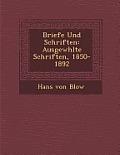 Briefe Und Schriften: Ausgew Hlte Schriften, 1850-1892