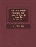 Vie de Gerbert Premier Pape Fran Ais Sous Le Nom de Silvestre II